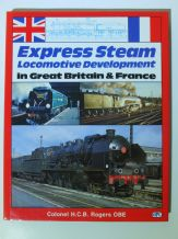 EXPRESS STEAM LOCOMOTIVE DEVELOPMENT in Great Britain & France (Rogers 1990)